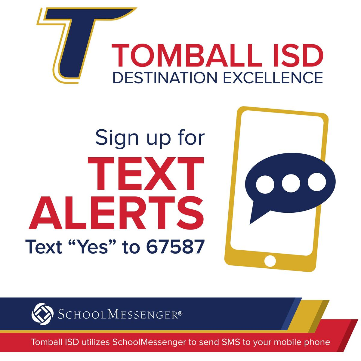 Text Yes to 67587 to receive text alerts from Tomball ISD service by SchoolMessenger