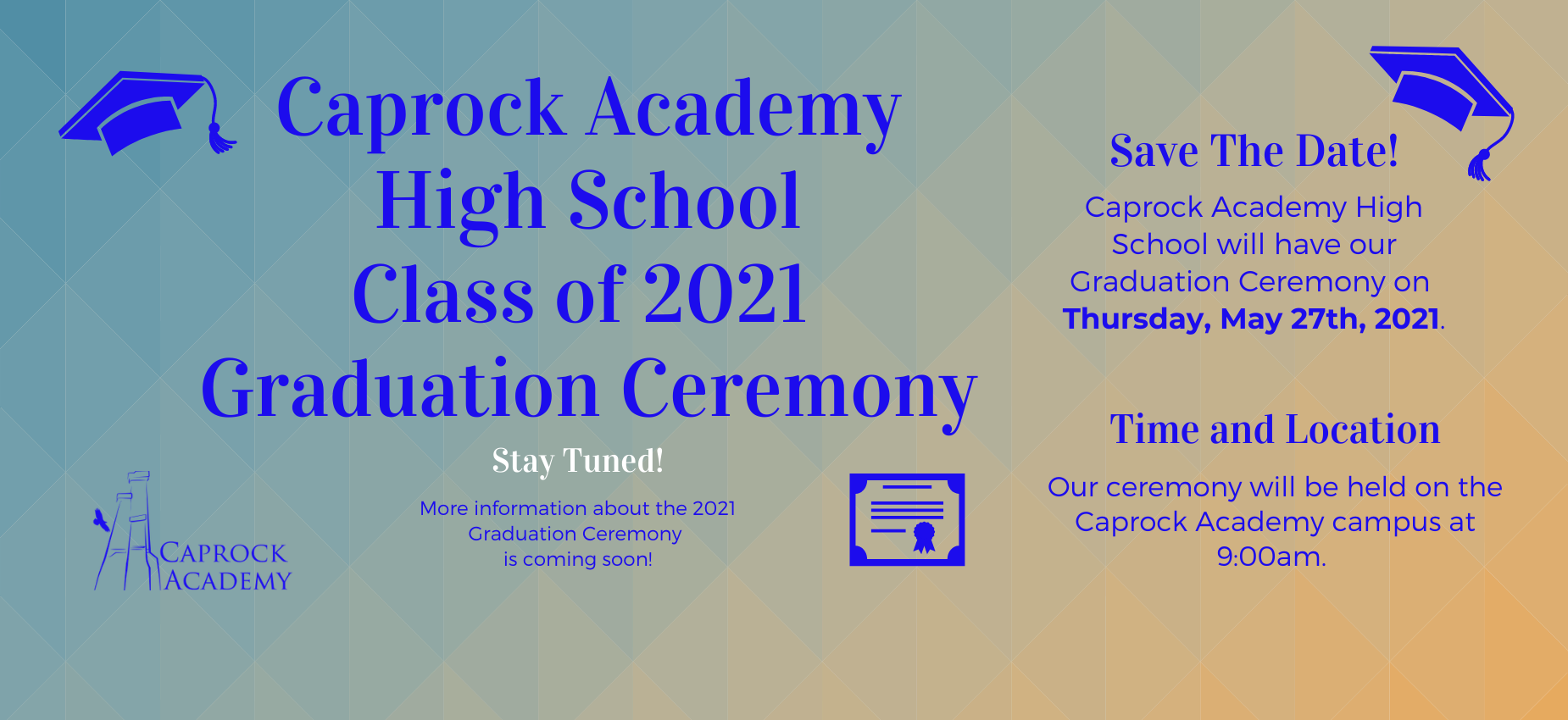 2021 Graduation date is May 27th at 9:00am.