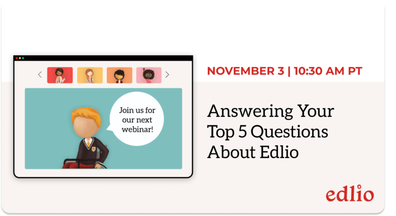 Answering Your Top 5 Questions About Edlio webinar - November 3, 2021, 10:30AM PT