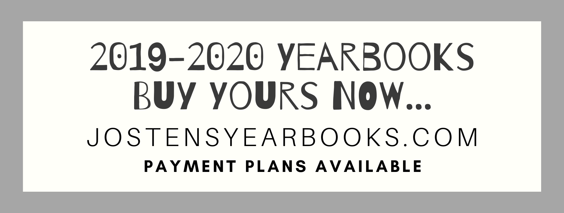 2019-2020 Yearbooks, Buy Yours Now, jostensyearbooks.com, Installment Plans Available