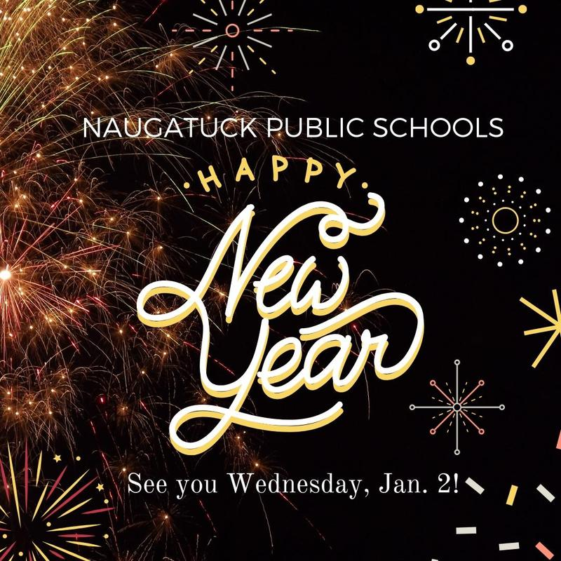 Naugatuck Public Schools Happy New Year! See you Wednesday, Jan. 2.