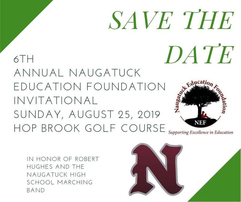 Save the date. 6th annual Naugatuck Education Foundation Invitational. Sunday, August 25, 2019. Hop Brook Golf Course. In honor of Robert Hughes and the Naugatuck High School Marching band.