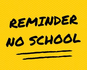 REMINDER NO SCHOOL