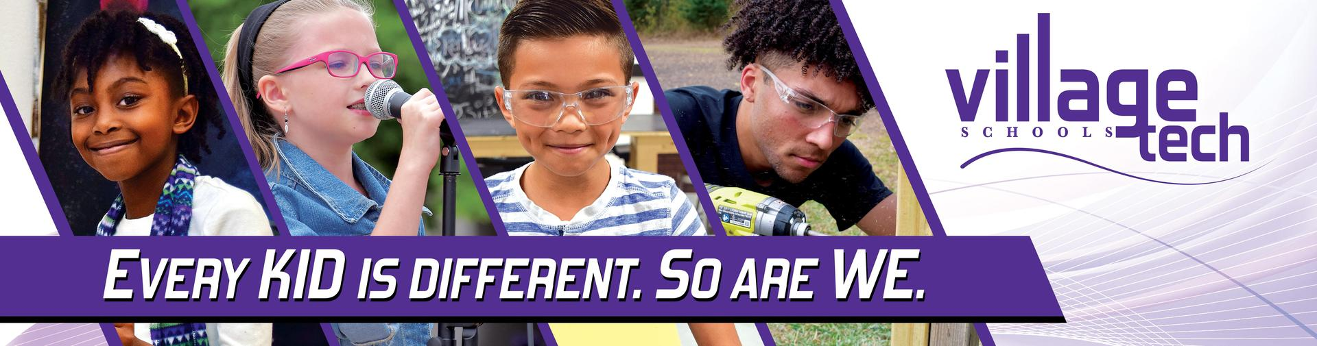 Every kid is different. So are we.