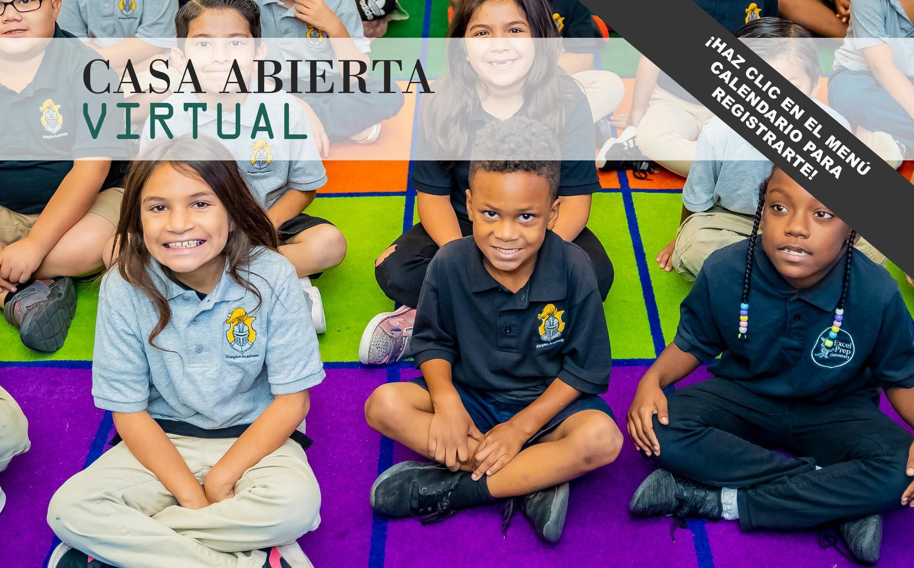 Casa Abierta Flyer. Background picture of 6 students sitting on the kinder reading carpet in class. Flyer reads: Casa Abierta Virtual and Haz clic en el menu calendario para registrarte!