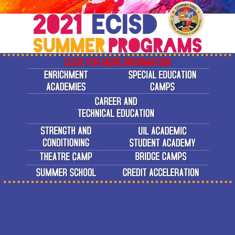 2021 ECISD SUMMER PROGRAMS.  CLICK FOR MORE INFORMATION. ENRICHMENT ACADEMIES, SPECIAL EDUCATION CAMPS, CAREER AND TECHNICAL EDUCATION, STRENGTH AND CONDITIONING, UIL ACADEMIC STUDENT ACADEMY, THEATRE CAMP, BRIDGE CAMPS, SUMMER SCHOOL, CREDIT ACCELERATION