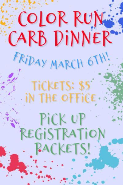 colorful flyer states Color Run Carb Dinner Friday, March 5, 2020 5:00 - 7:00 Tickets sold in the school office.