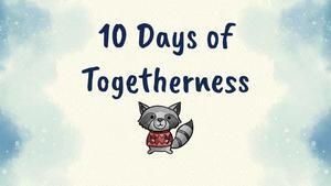 10 Days of Togetherness