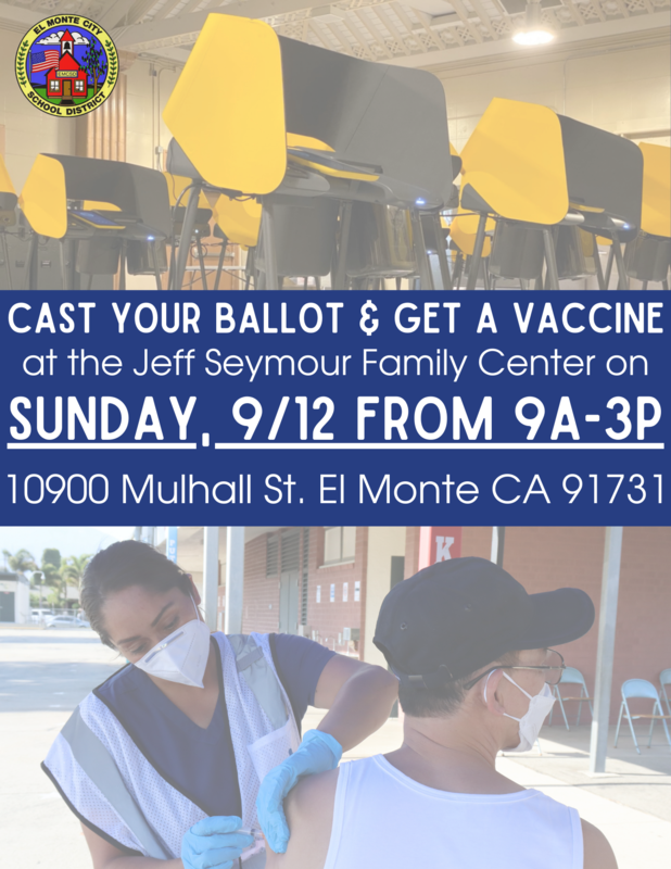 Graphic that reads: Cast your ballot and get a vaccine at the Jeff Seymour Family Center on Sunday, 9/12 from 9am - 3pm. Address: 10900 Mulhall St, El Monte, CA 91731