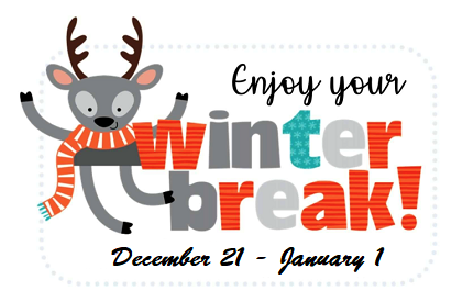 Enjoy your winter break, December 21-January 1