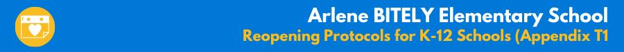 Arlene BITELY Elementary School - Reopening Protocols for K-12 Schools (Appendix T1)