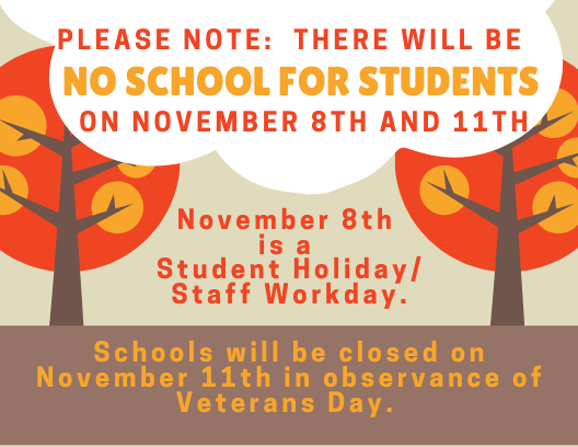No School for Students on November 8th and 11th.