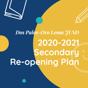Overview of District procedures and protocols for the 2020-2021 reopening of secondary education at Dos Palos Oro Loma JUSD