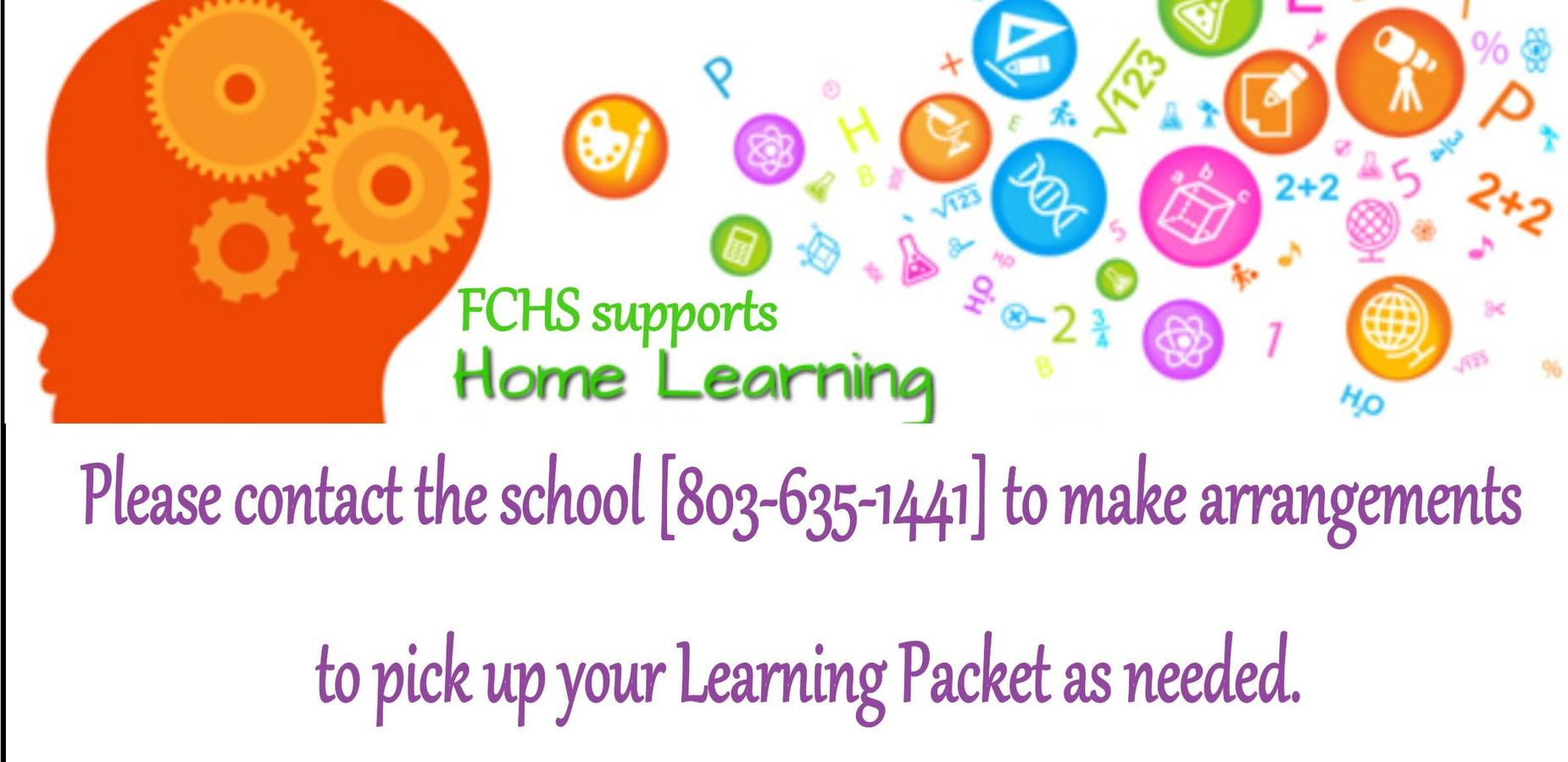 FCHS SUPPORTS HOME LEARNING; Please contact the school [803-635-1441] to make arrangements to pick up learning packets as needed.