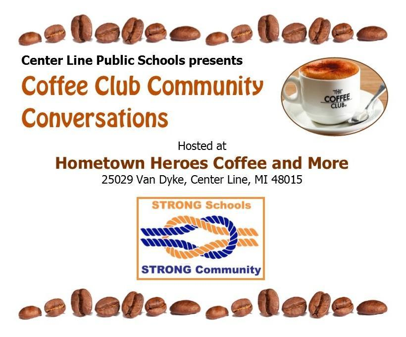 Center Line Public Schools presents Coffee Club Community Conversations hosted at Hometown Heroes 25029 Van Dyke, Center Line, MI 48015 Strong Schools, strong community with coffee beans and cup