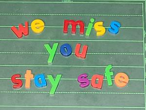 We miss you. Stay safe.