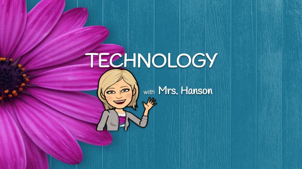 Welcome to Technology with Mrs. Hanson