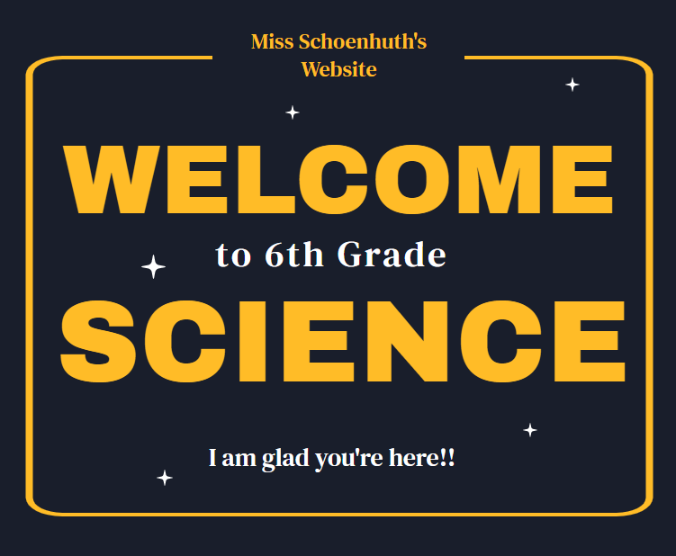Miss Schoenhuth's Website. Welcome to 6th grade science. I am glad you're here!