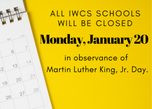 All IWCS schools will be closed on Monday, January 20th in observance of Martin Luther King, Jr. Day.
