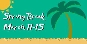 Spring Break March 11-15