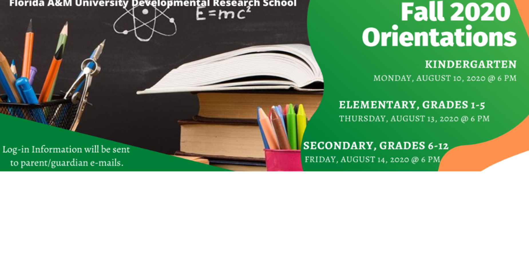 Fall 2020 Orientations Kindergarten Monday, August 10 at 6 pm Elementary Grades 1-5 Thursday, August 13 at 6 pm Secondary Grades 6-12 on Friday, August 14 at 6 pm
