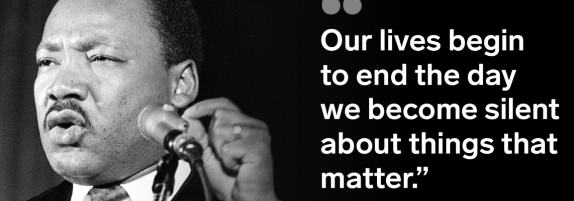 Quote that reads Our lives begin to end the day we become silent about things that matter