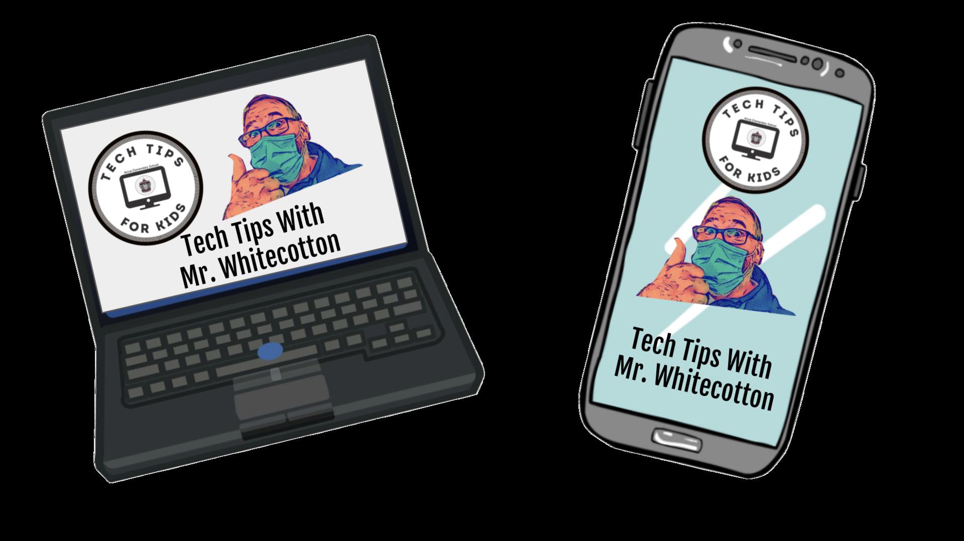 Tech Tips with Mr. Whitecotton