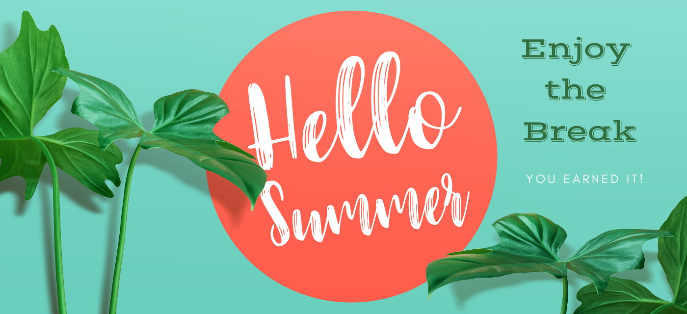 graphic with palm leaves reads hello summer enjoy the break