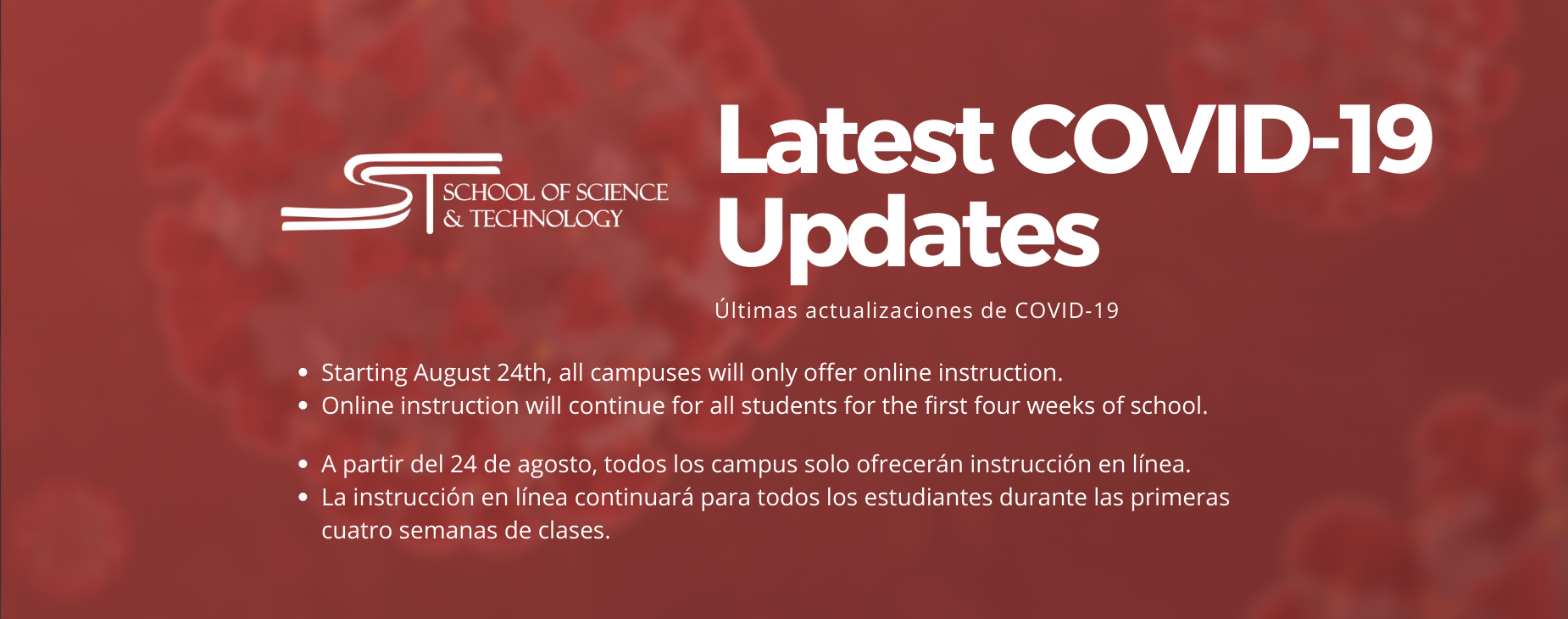 Latest COVID-19 Updates / Últimas actualizaciones de COVID-19 | Starting August 24th, all campuses will only offer online instruction.  Online instruction will continue for all students for the first four weeks of school / A partir del 24 de agosto, todos los campus solo ofrecerán instrucción en línea. La instrucción en línea continuará para todos los estudiantes durante las primeras cuatro semanas de clases.