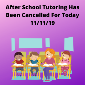 Tutoring Cancelled For 11/11/19