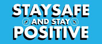 Stay Safe & Stay Positive