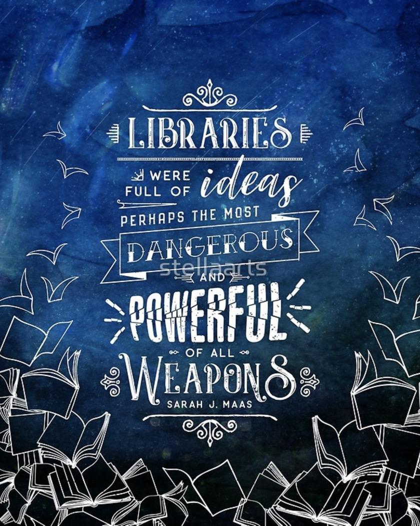 Quote by Sarah J. Maas, 'Libraries were full of ideas perhaps the most dangerous and powerful of all weapons.'