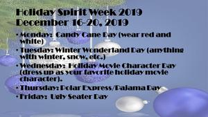 Monday:  Candy Cane Day (Wear red and white) Tuesday: Winter Wonderland Day ( Anything with winter, snow, etc.) Wednesday: Holiday Movie Character ( Dress up as your favorite holiday movie character) Thursday: Polar Express/ PJ Day Friday: Ugly Christmas Sweater