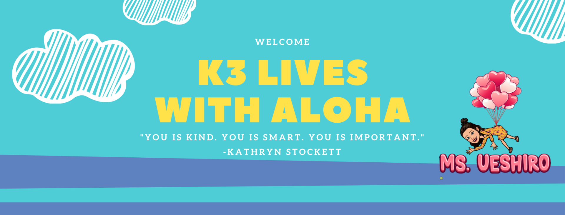 K3 lives with Aloha. 'You is kind.  You is smart.  You is important.'  Kathryn Stockett