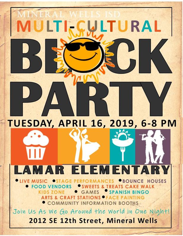 Don't miss this popular family-friendly annual event! The MWISD Multi-Cultural Block Party is Thursday, April 19th from 6-8:00 pm at Lamar Elementary. The front driveway of Lamar Elementary will be transformed into an outdoor stage with special performances from the Mineral Wells ISD students. There will also be...