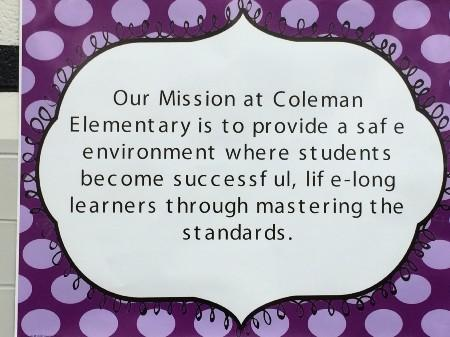 Our Mission at Coleman Elementary is to provide a safe environment where students became successful, life-long learners through mastering the standards.