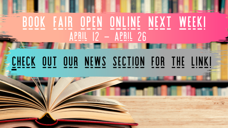Book fair is online next week! Click on our news section to go to the book fair website!