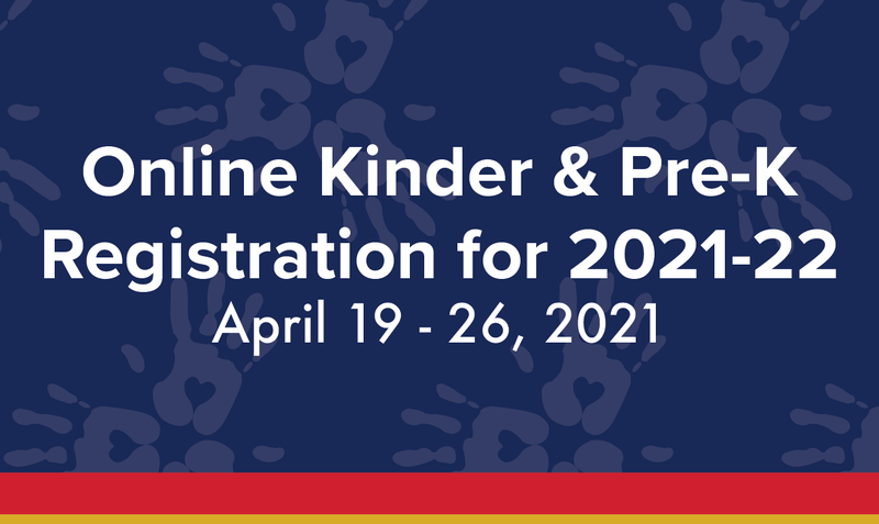 Online Kinder & Pre-K Registration for 2021-22, April 19-26, 2021.