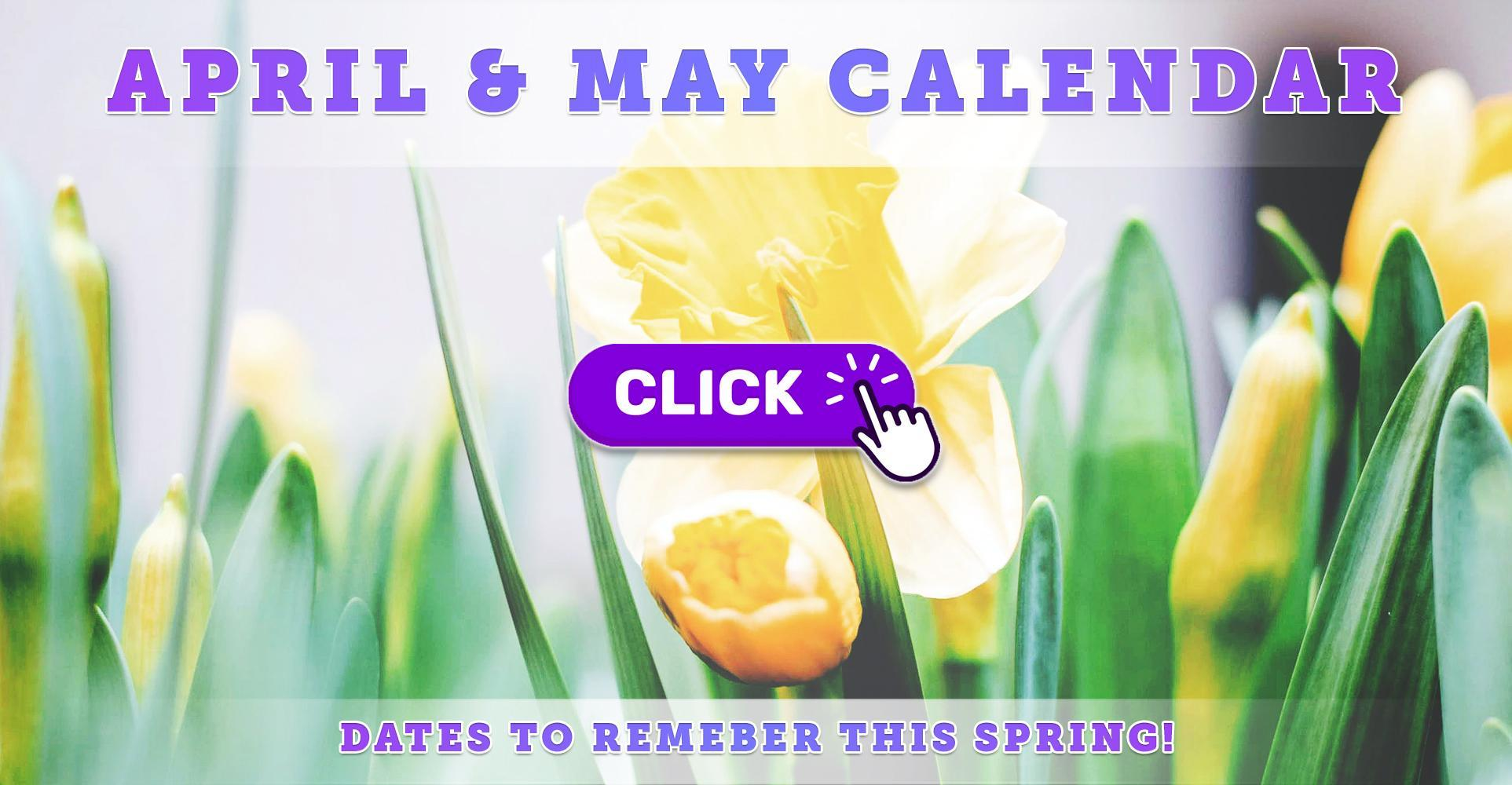 April & May 2021: Important Dates to Remember This Spring