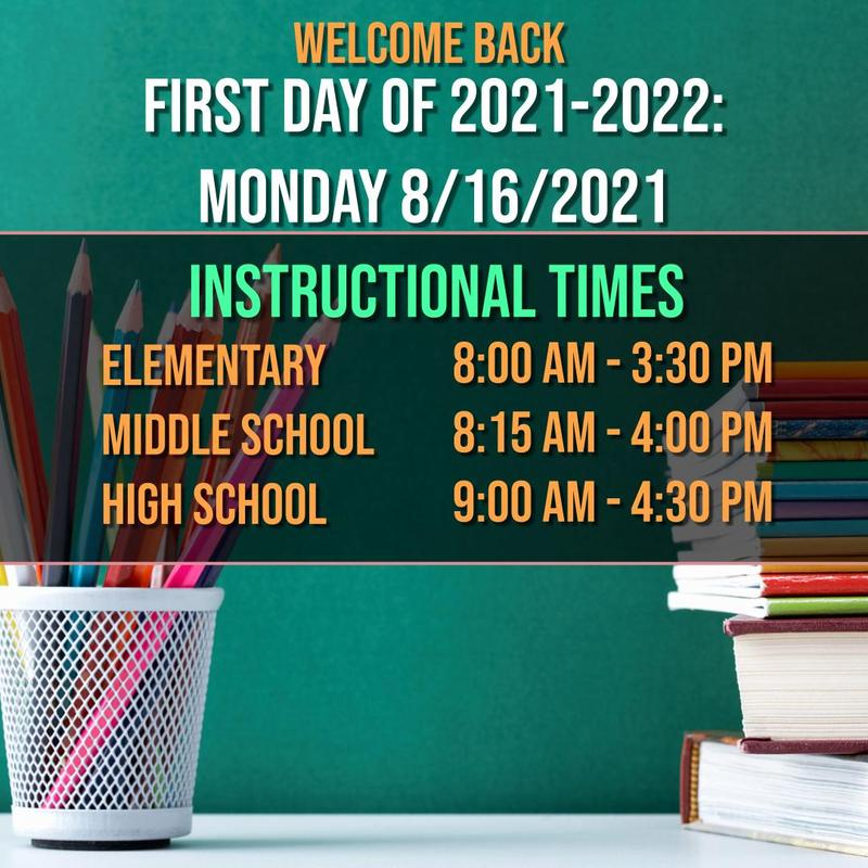 Welcome back.  first day of 2021-2022 monday 8/16/21.  instructional times.  elementary 8-3:30pm.  middle 8:15am - 4:00pm.  high school 9:00 am - 4:30 pm.