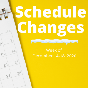 Calendar with yellow background that says Schedule Changes week of December 14-18th 2020.
