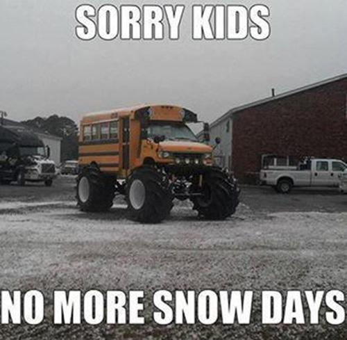 'Sorry Kids No More Snow Day' text on  Image of Bus with Large Snow Tires