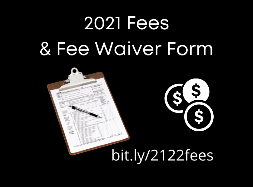 Visit bit.ly/2122 fees for a breakdown of fees & the fee waiver form