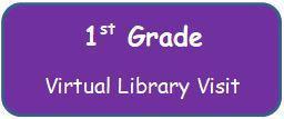 1st Grade Virtual Library Visit
