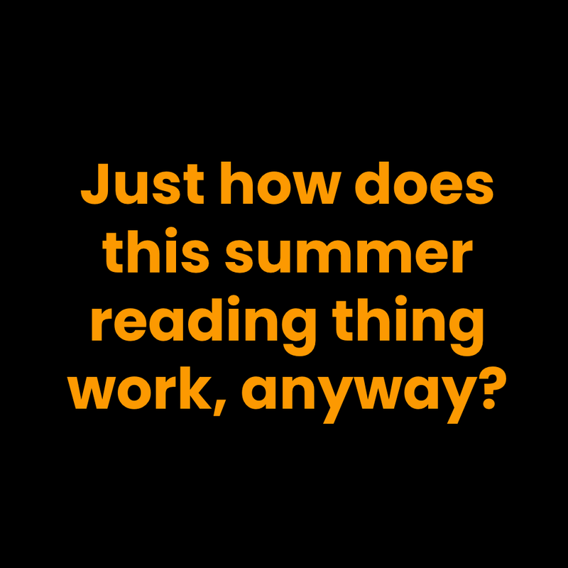 Just how does this summer reading thing work, anyway?