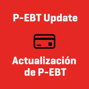 P-EBT Update // Actualización  de P-EBT