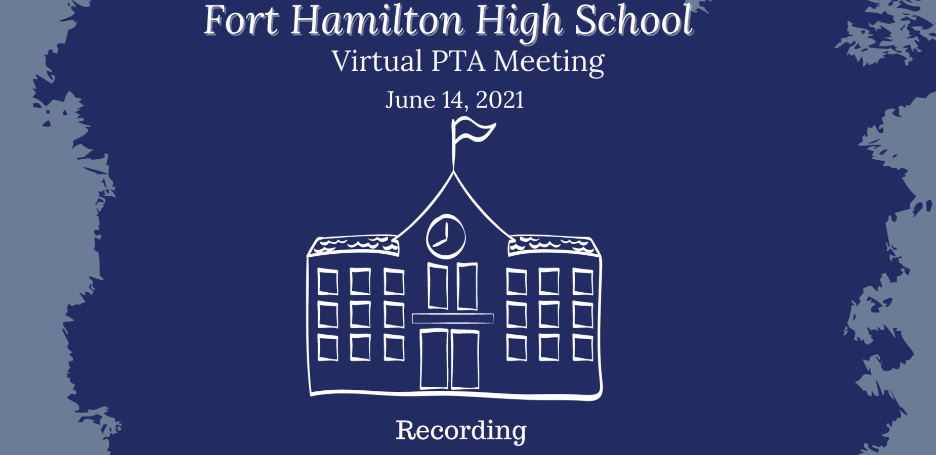 Fort Hamilton High School PTA Virtual Meeting. June 14, 2021. Recorded. On a blue background with drawing of a school building