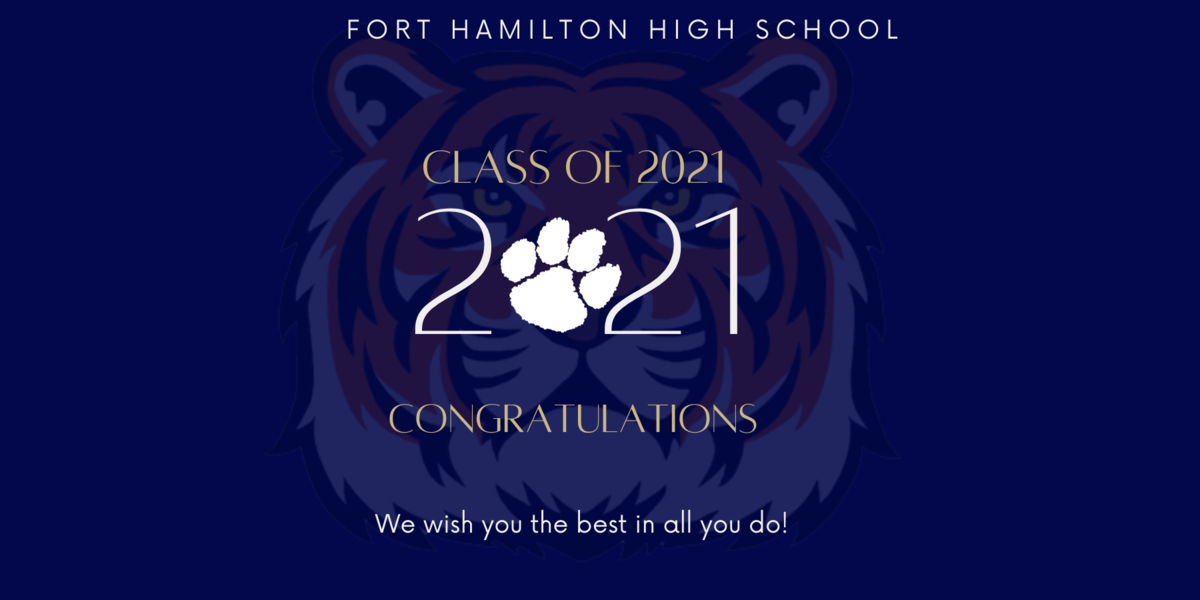 Fort Hamilton High School Class of 2021, Congratulations. We wish you the best in all you do.