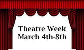 Theatre Week March 4th-8th