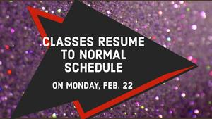 Classes Resume to Normal Schedule Feb 22, 2021